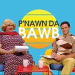 "Image for the Comedy programme ""P'nawn Da Bawb"""