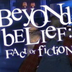 "Image for the Documentary programme ""Beyond Belief: Fact or Fiction?"""